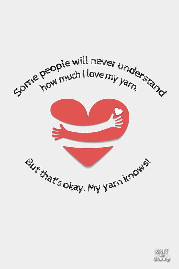 Some people will never understand how much I love my yarn. But that's okay. My yarn knows!