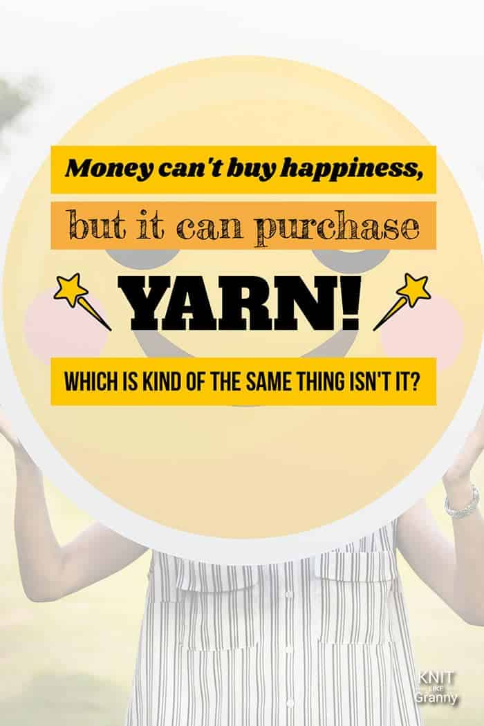 Money can't buy happiness, but it can purchase Yarn which is kind of the same thing isn't it?