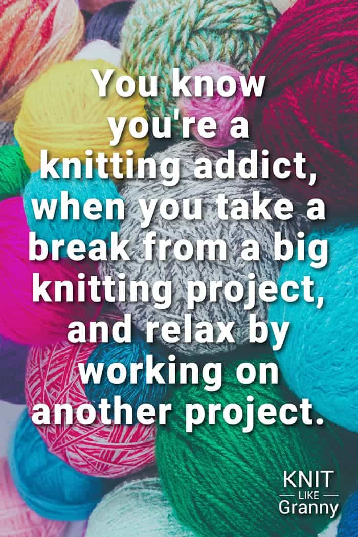 You know you're a knitting addict when you take a break from a big knitting project and relax by working on another project