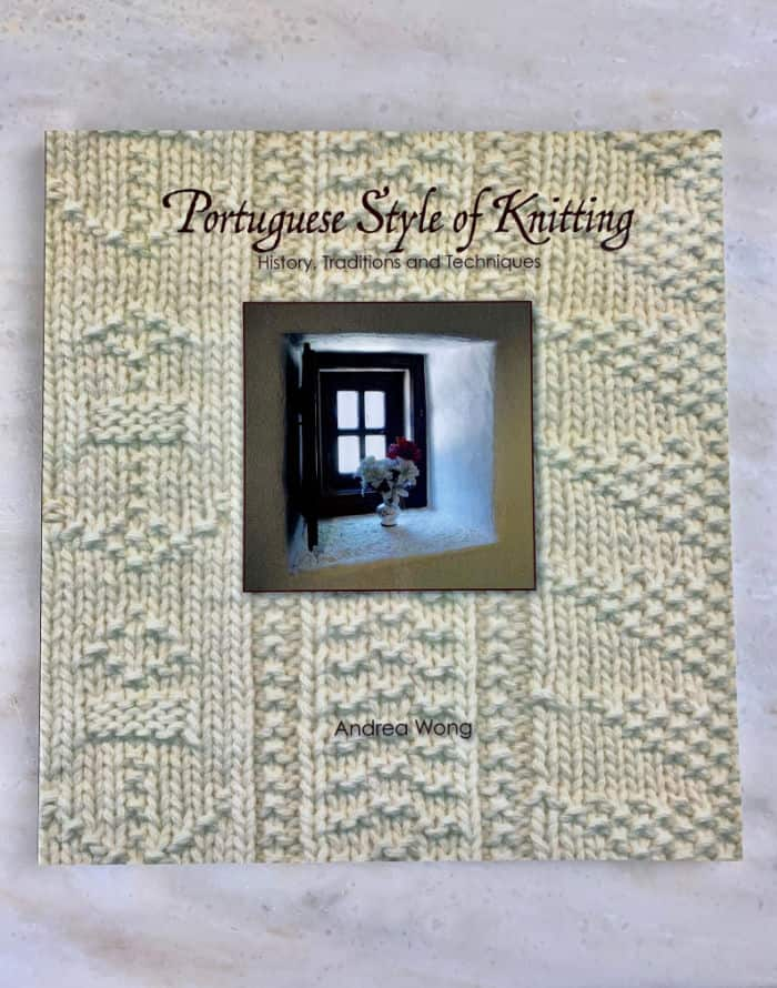 Portuguese Style of Knitting - History, Traditions, and Techniques by Andrea Wong.